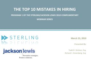 THE TOP 10 MISTAKES IN HIRING PROGRAM 1 OF THE STERLING/JACKSON LEWIS 2010 COMPLIMENTARY WEBINAR SERIES