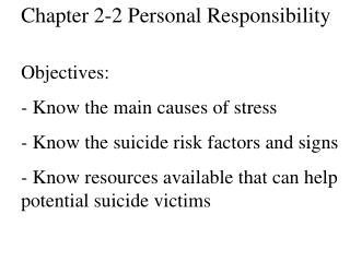 Chapter 2-2 Personal Responsibility Objectives: - Know the main causes of stress