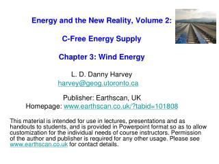 Energy and the New Reality, Volume 2: C-Free Energy Supply Chapter 3: Wind Energy L. D. Danny Harvey harvey@geog.utoront