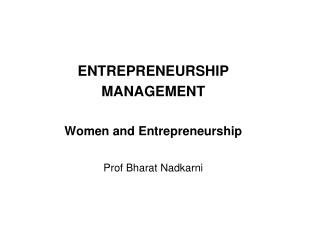 ENTREPRENEURSHIP  MANAGEMENT Women and Entrepreneurship Prof Bharat Nadkarni