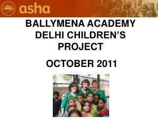 BALLYMENA ACADEMY DELHI CHILDREN'S PROJECT  OCTOBER 2011