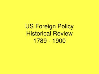 US Foreign Policy Historical Review 1789 - 1900