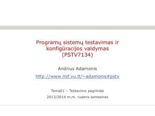 Programų sistemų testavimas ir konfigūracijos valdymas  ( PSTV7134 )