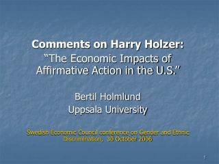 "Comments on Harry Holzer: ""The Economic Impacts of Affirmative Action in the U.S."" Bertil Holmlund"