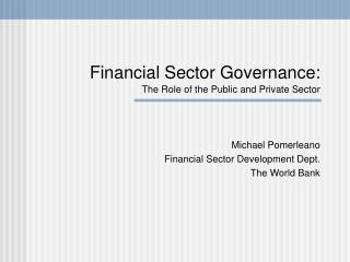 Financial Sector Governance:  The Role of the Public and Private Sector