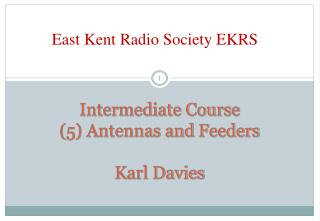 Intermediate Course (5) Antennas and  Feeders Karl Davies