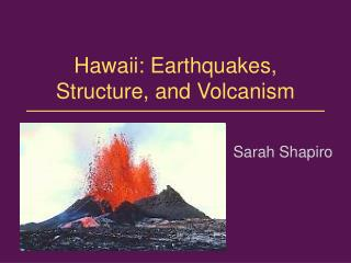 Hawaii: Earthquakes, Structure, and Volcanism