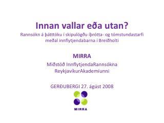 MIRRA  Miðstöð InnflytjendaRannsókna ReykjavíkurAkademíunni  GERÐUBERGI 27. ágúst 2008