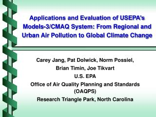 Applications and Evaluation of USEPA's Models-3/CMAQ System: From Regional and Urban Air Pollution to Global Climate C