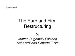 The Euro and Firm Restructuring