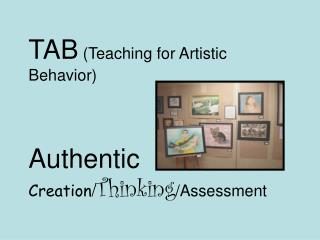 TAB (Teaching for Artistic Behavior) Authentic  Creation / Thinking / Assessment