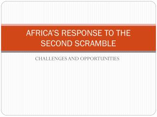 AFRICA 'S RESPONSE TO THE SECOND SCRAMBLE