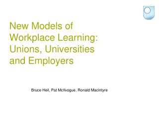 New Models of Workplace Learning: Unions, Universities and Employers