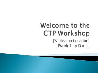 Welcome to the CTP Workshop
