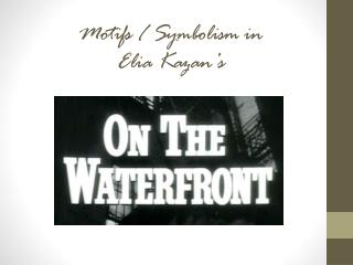 Motifs / Symbolism in Elia Kazan's
