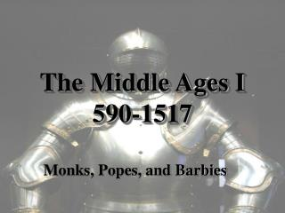 The Middle Ages I 590-1517