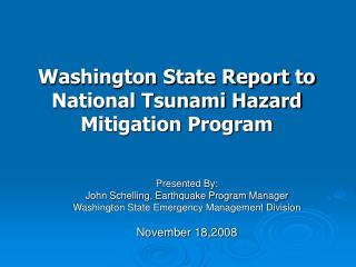 Presented By:  John Schelling, Earthquake Program Manager Washington State Emergency Management Division  November 18,20