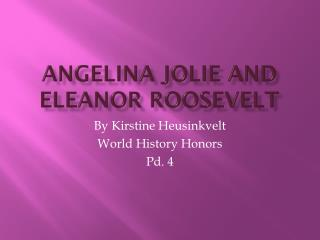 Angelina Jolie and  Eleanor Roosevelt