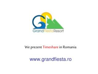 We prezent  Timeshare  in Romania grandfiesta.ro