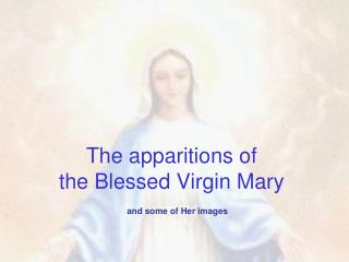 The apparitions of  the Blessed Virgin Mary