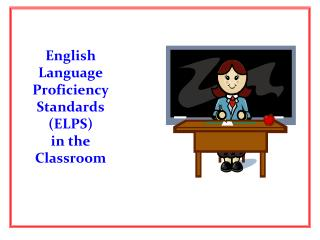 English Language Proficiency Standards (ELPS)   in the Classroom