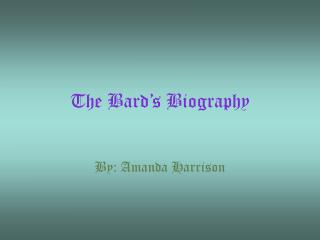 The Bard's Biography