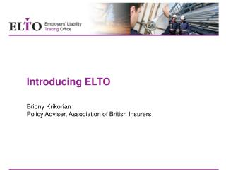 Introducing ELTO Briony Krikorian Policy Adviser, Association of British Insurers