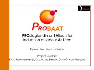PRO staglandin or  BA lloon for induction of labour  A t  T erm