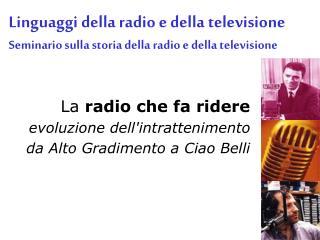 La  radio che fa ridere evoluzione dell'intrattenimento da Alto Gradimento a Ciao Belli