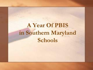 A Year Of PBIS  in Southern Maryland Schools
