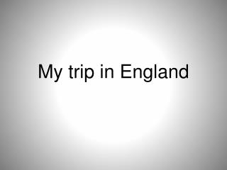 My trip in England