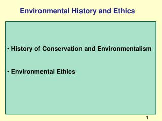 History of Conservation and Environmentalism Environmental Ethics