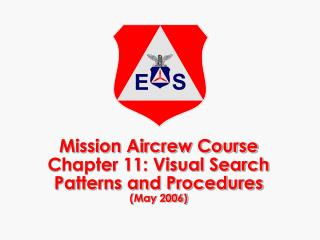 Mission Aircrew Course Chapter 11: Visual Search Patterns and Procedures May 2006