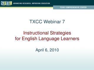 TXCC Webinar 7 Instructional Strategies for English Language Learners April 6, 2010