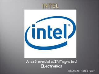 A szó eredete:INTegrated ELectronics