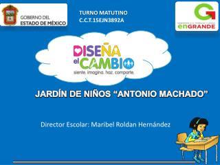 "JARDÍN  DE NIÑOS ""ANTONIO MACHADO"""