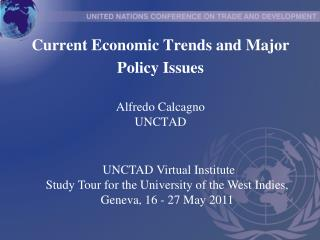 Current Economic Trends and Major Policy Issues Alfredo Calcagno UNCTAD