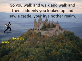 Go in the    castle