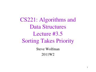 CS221: Algorithms and  Data Structures Lecture #3.5 Sorting Takes Priority