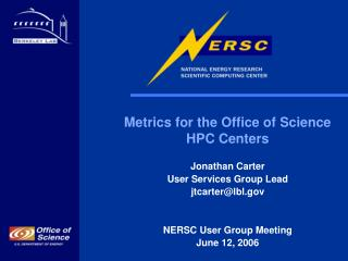 Metrics for the Office of Science HPC Centers Jonathan Carter User Services Group Lead