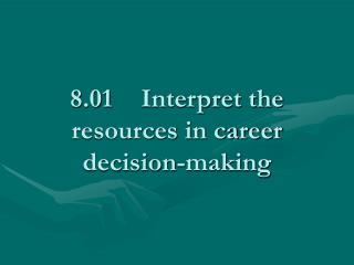 8.01	Interpret the resources in career decision-making