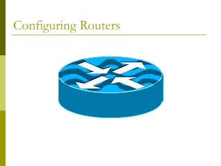 Configuring Routers