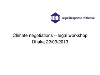 Climate negotiations – legal workshop Dhaka 22/09/2013