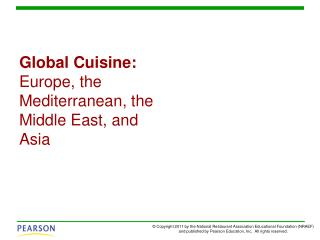 Global Cuisine:  Europe, the Mediterranean, the Middle East, and Asia