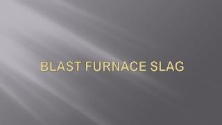 BLAST FURNACE SLAG
