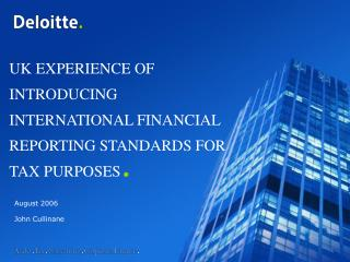 UK EXPERIENCE OF INTRODUCING INTERNATIONAL FINANCIAL REPORTING STANDARDS FOR TAX PURPOSES .