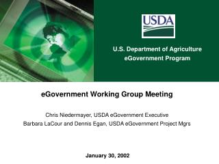 eGovernment Working Group Meeting Chris Niedermayer, USDA eGovernment Executive Barbara LaCour and Dennis Egan, USDA eGo