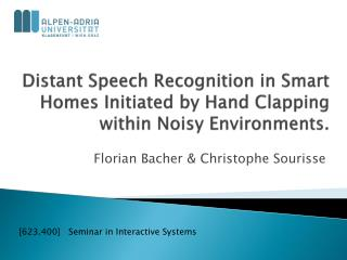 Distant Speech Recognition in Smart Homes Initiated by Hand Clapping  within  Noisy Environments .
