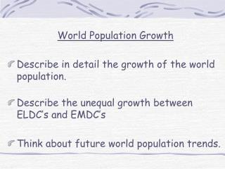 World Population Growth Describe in detail the growth of the world population.