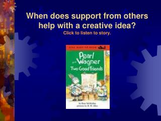 When does support from others help with a creative idea? Click to listen to story.
